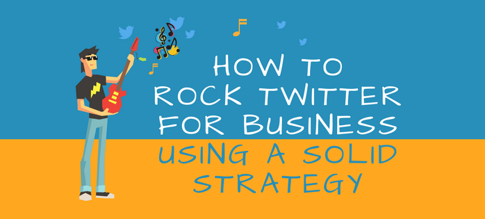 How to Rock Twitter for Business Using a Solid Strategy - Hiplay