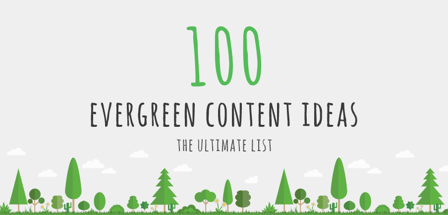 100 Evergreen Content Ideas for Content Marketing (The Ultimate List)